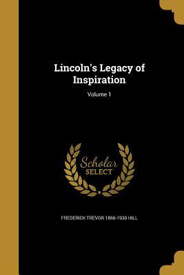 LINCOLNS LEGACY OF INSPIRATION