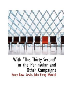 With 'The Thirty-Second' in the Peninsular and Other Campaigns
