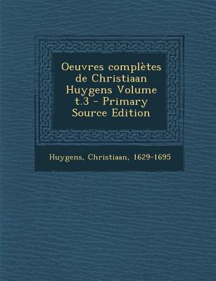 Oeuvres Completes de Christiaan Huygens Volume T.3
