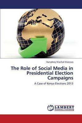 The Role of Social Media in Presidential Election Campaigns