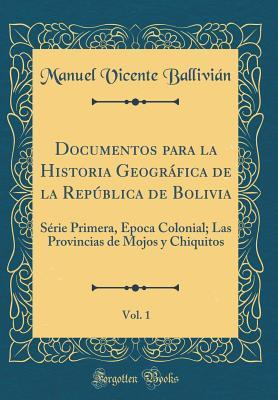 Documentos para la Historia Geográfica de la República de Bolivia, Vol. 1