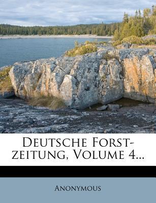 Deutsche Forst-Zeitung, Volume 4.