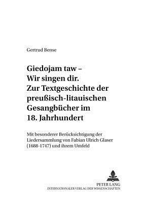 «Giedojam taw - Wir singen dir»- Zur Textgeschichte der preußisch-litauischen Gesangbücher im 18. Jahrhundert