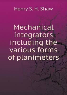Mechanical Integrators Including the Various Forms of Planimeters