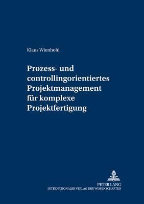 Prozess- und Controllingorientiertes Projektmanagement für komplexe Projektfertigung