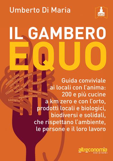 Il Gambero equo. 100 locali con l'anima in Italia: ristoranti, osterie, enoteche, birrifici, agriturismo con cibo, a Km O, equo e solidale