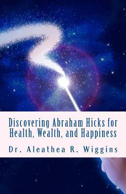 Discovering Abraham Hicks for Health, Wealth, and Happiness