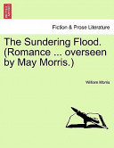 The Sundering Flood. (Romance ... Overseen by May Morris.)