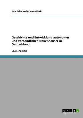 Geschichte und Entwicklung autonomer und verbandlicher Frauenhäuser in Deutschland
