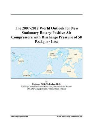 The 2007-2012 World Outlook for New Stationary Rotary-Positive Air Compressors with Discharge Pressure of 50 P.s.i.g. or Less