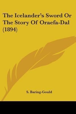 The Icelander's Sword Or The Story Of Oraefa-Dal