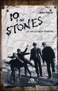 Io e gli Stones. La nascita della leggenda