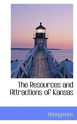 The Resources and Attractions of Kansas