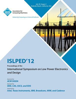 ISLPED 12 Proceedings of the International Symposium on Low Power Electronics and Design