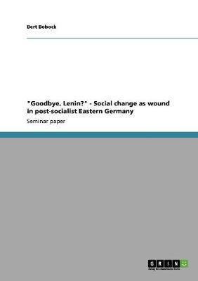 """""""Goodbye, Lenin?"""" - Social change as wound in post-socialist Eastern Germany"""