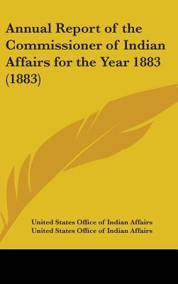 Annual Report Of The Commissioner Of Indian Affairs For The Year 1883 (1883)