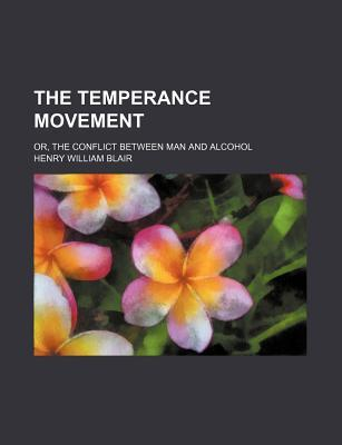 The Temperance Movement; Or, the Conflict Between Man and Alcohol