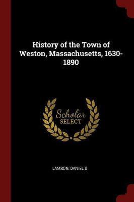 History of the Town of Weston, Massachusetts, 1630-1890