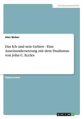 Das Ich und sein Gehirn - Eine Auseinandersetzung mit dem Dualismus von John C. Eccles