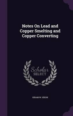 Notes on Lead and Copper Smelting and Copper Converting