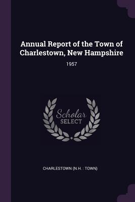 Annual Report of the Town of Charlestown, New Hampshire