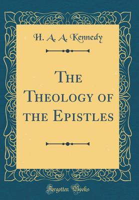 The Theology of the Epistles (Classic Reprint)