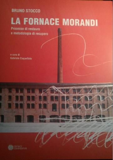 La fornace Morandi. Processo di restauro e metodologia di recupero. Ediz. multilingue