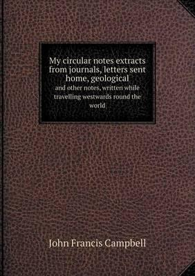 My Circular Notes Extracts from Journals, Letters Sent Home, Geological and Other Notes, Written While Travelling Westwards Round the World