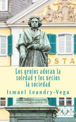 Los genios adoran la soledad y los necios la sociedad/ Geniuses love the solitude and the foolish society