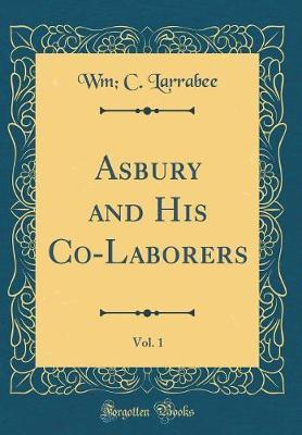 Asbury and His Co-Laborers, Vol. 1 (Classic Reprint)
