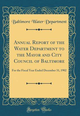 Annual Report of the Water Department to the Mayor and City Council of Baltimore