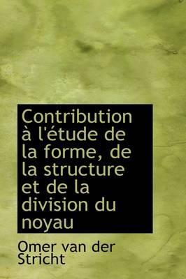 Contribution L' Tude de La Forme, de La Structure Et de La Division Du Noyau