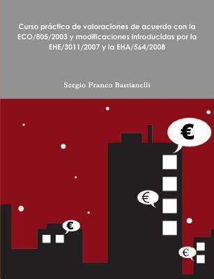 Curso Practico de Valoraciones de Acuerdo Con La Eco/805/2003 y Modificaciones Introducidas Por La Ehe/3011/2007 y La Eha/564/2008