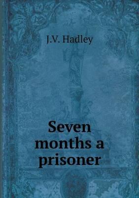 Seven Months a Prisoner