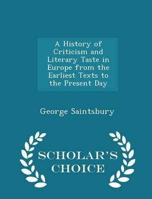 A History of Criticism and Literary Taste in Europe from the Earliest Texts to the Present Day - Scholar's Choice Edition