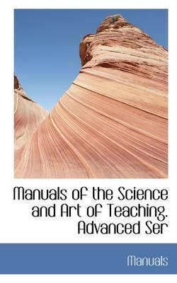 Manuals of the Science and Art of Teaching. Advanced Ser