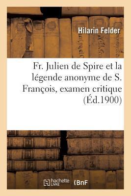Fr. Julien de Spire et la Légende Anonyme de S. François, Examen Critique