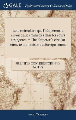 Lettre Circulaire Que l'Empereur, a Envoi�e a Ses Ministres Dans Les Cours �trangeres. = the Emperor's Circular Letter, to His Ministers at Foreign Courts.