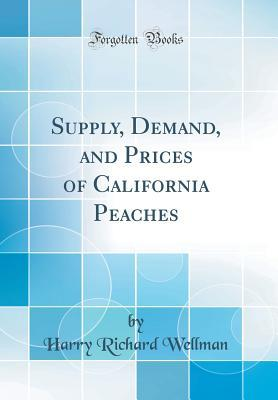 Supply, Demand, and Prices of California Peaches (Classic Reprint)