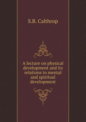 A Lecture on Physical Development and Its Relations to Mental and Spiritual Development