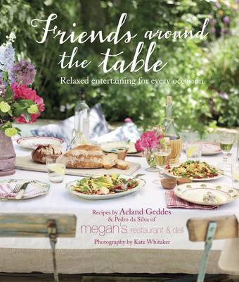 Friends Around the Table - 60 delicious recipes which take the hard work out of entertaining and allow you to relax with your friends