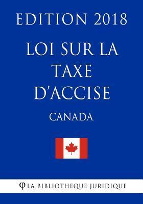 Loi Sur La Taxe D'accise Canada - Edition 2018