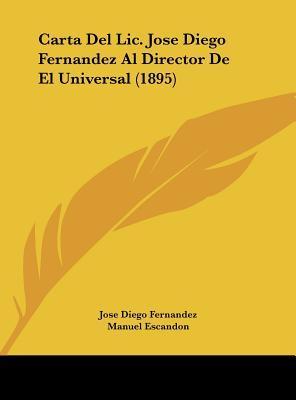 Carta del LIC. Jose Diego Fernandez Al Director de El Universal (1895)