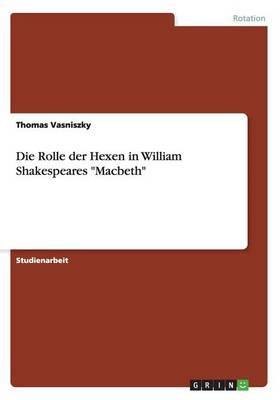 """Die Rolle der Hexen in William Shakespeares """"Macbeth"""""""