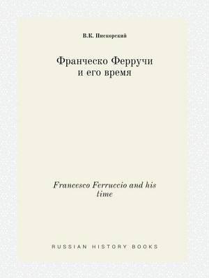 Francesco Ferruccio and His Time