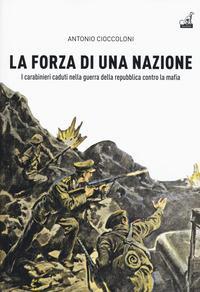 La forza di una nazione. I carabinieri caduti nella guerra della repubblica contro la mafia
