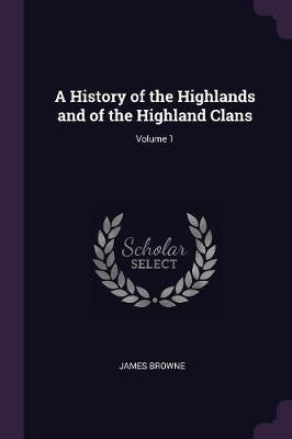 A History of the Highlands and of the Highland Clans; Volume 1