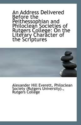 An Address Delivered Before the Peithessophian and Philoclean Societies of Rutgers College