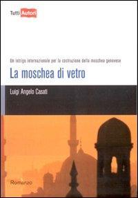 La moschea di vetro. Un intrigo internazionale per la costruzione della moschea genovese