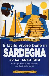 È facile vivere bene in Sardegna se sai cosa fare. Come godersi la vita sull'isola più bella del mondo